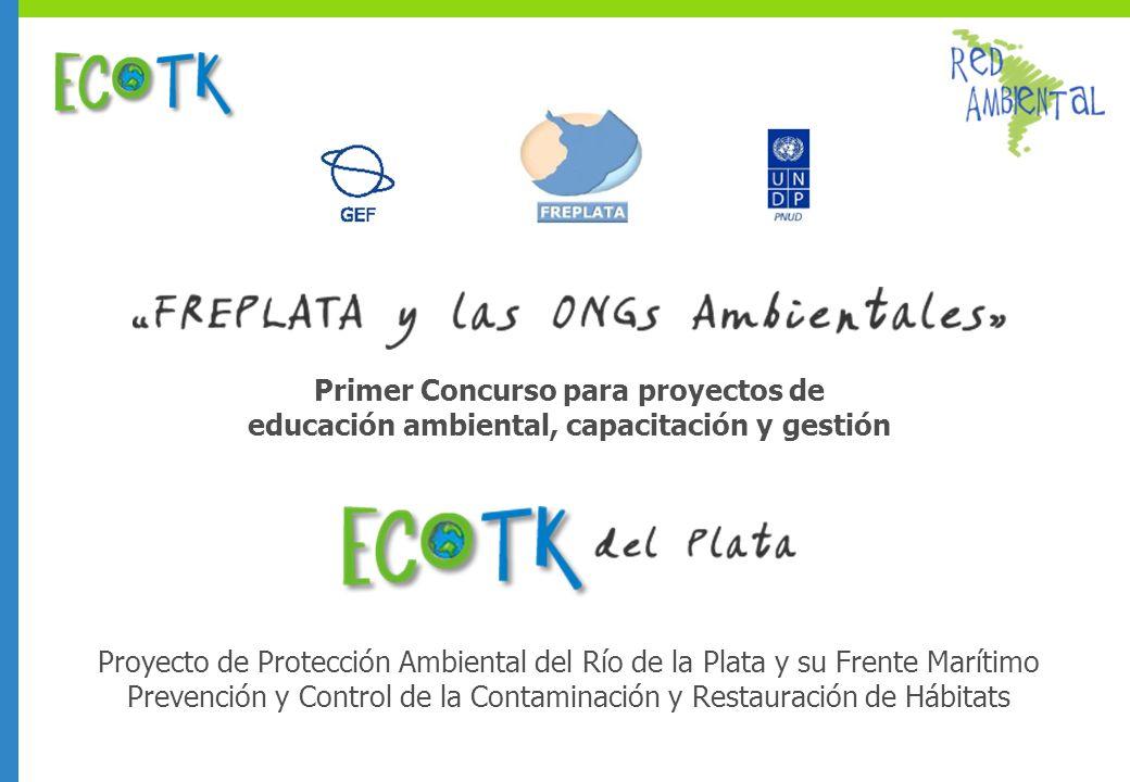 Primer Concurso para proyectos de educación ambiental, capacitación y gestión Proyecto de Protección Ambiental del Río de la Plata y su Frente Marítimo Prevención y Control de la Contaminación y Restauración de Hábitats