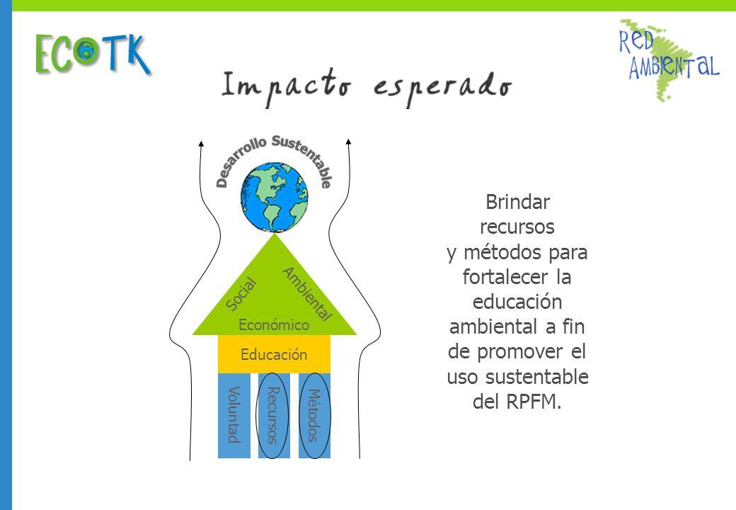 Brindar recursos y métodos para fortalecer la educación ambiental a fin de promover el uso sustentable del RPFM.