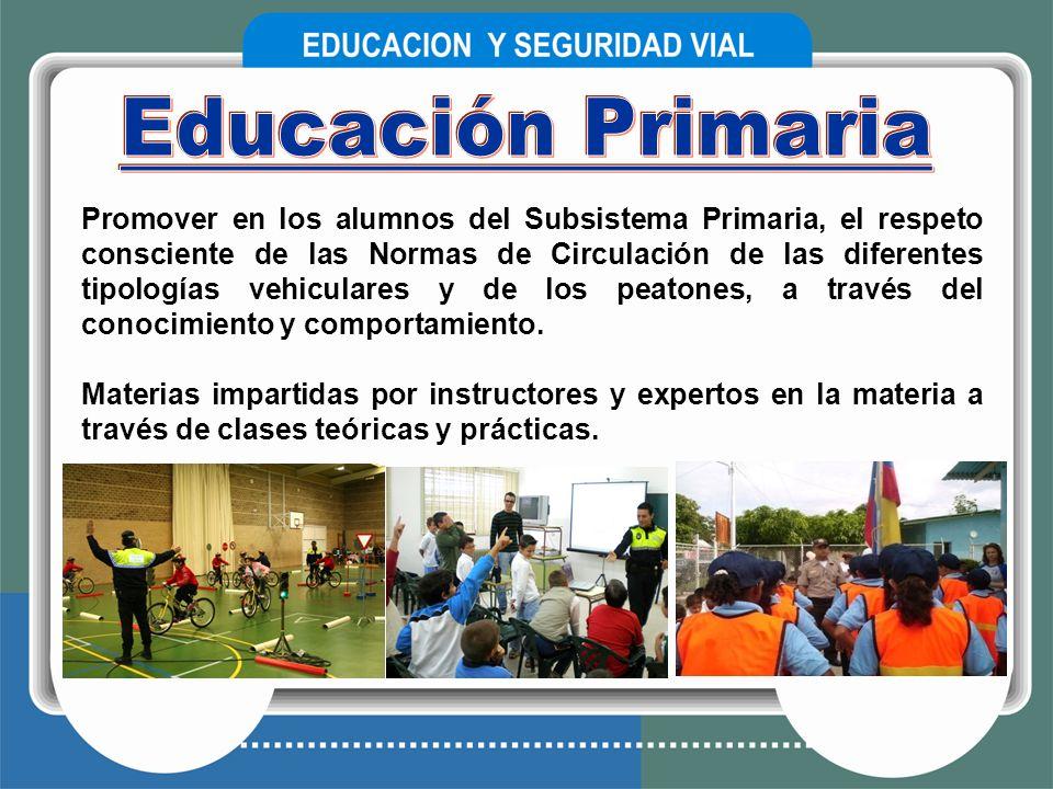Promover en los alumnos del Subsistema Primaria, el respeto consciente de las Normas de Circulación de las diferentes tipologías vehiculares y de los