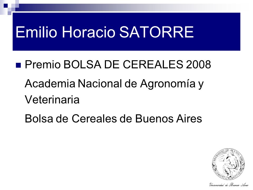 Universidad de Buenos Aires Emilio Horacio SATORRE Premio BOLSA DE CEREALES 2008 Academia Nacional de Agronomía y Veterinaria Bolsa de Cereales de Bue