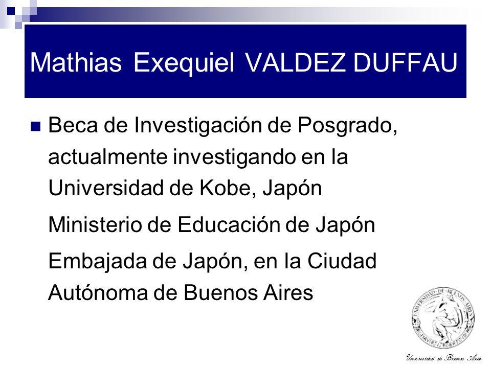Universidad de Buenos Aires Mathias Exequiel VALDEZ DUFFAU Beca de Investigación de Posgrado, actualmente investigando en la Universidad de Kobe, Japó