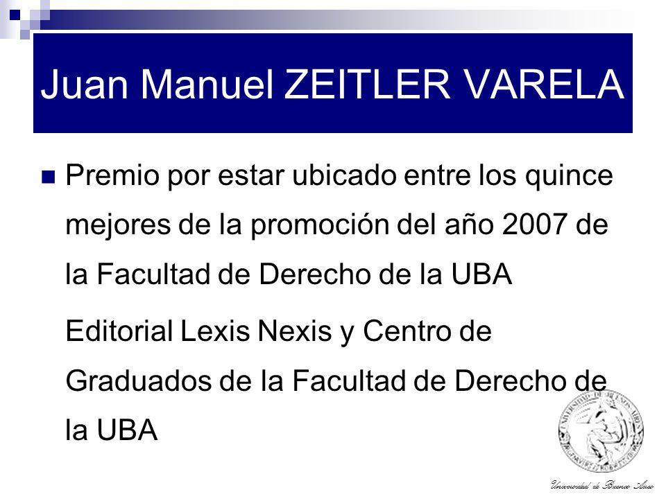 Universidad de Buenos Aires Juan Manuel ZEITLER VARELA Premio por estar ubicado entre los quince mejores de la promoción del año 2007 de la Facultad d