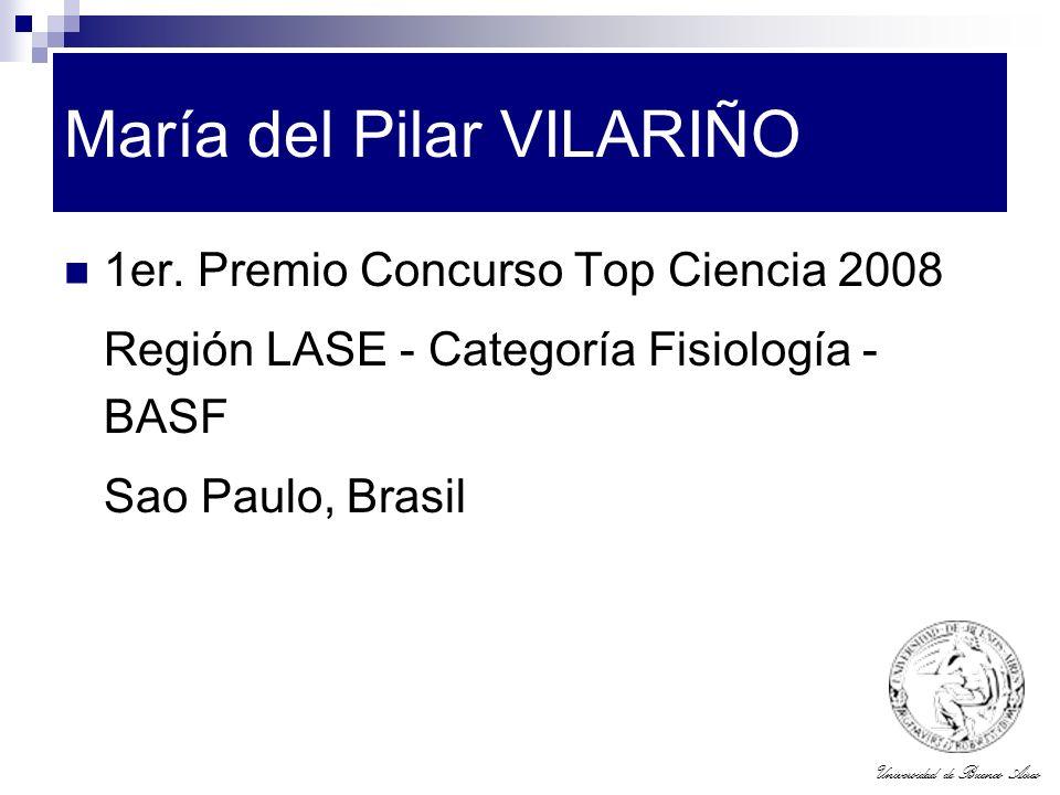 Universidad de Buenos Aires María del Pilar VILARIÑO 1er. Premio Concurso Top Ciencia 2008 Región LASE - Categoría Fisiología - BASF Sao Paulo, Brasil