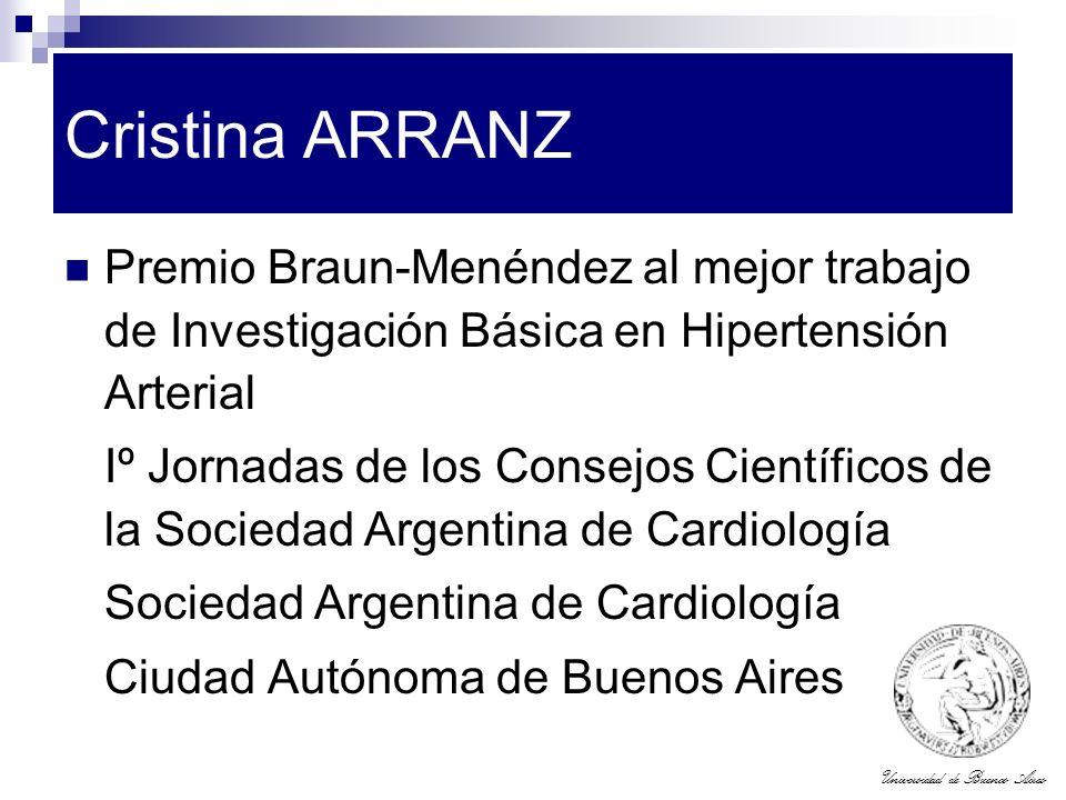 Universidad de Buenos Aires Cristina ARRANZ Premio Braun-Menéndez al mejor trabajo de Investigación Básica en Hipertensión Arterial Iº Jornadas de los