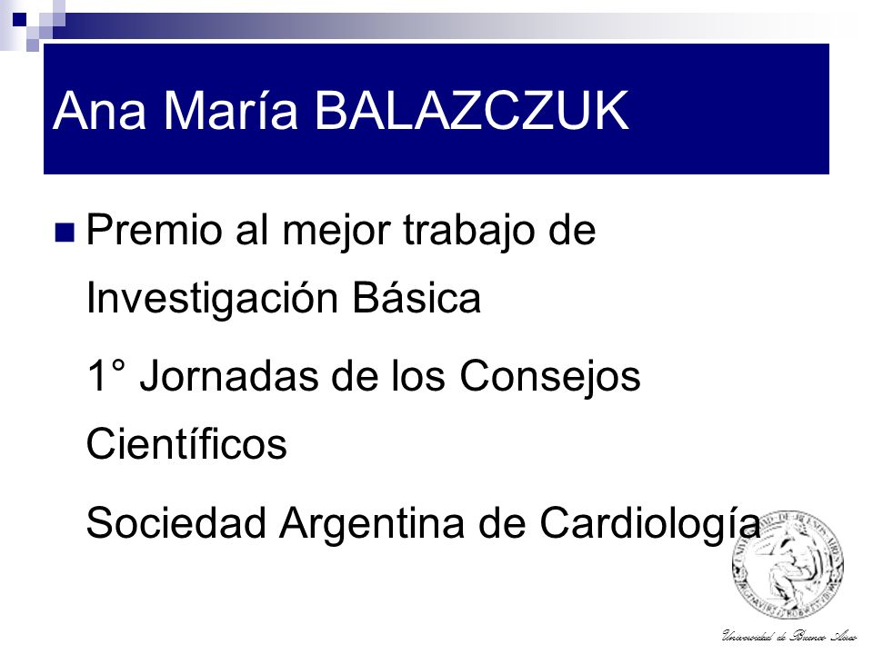 Universidad de Buenos Aires Ana María BALAZCZUK Premio al mejor trabajo de Investigación Básica 1° Jornadas de los Consejos Científicos Sociedad Argen