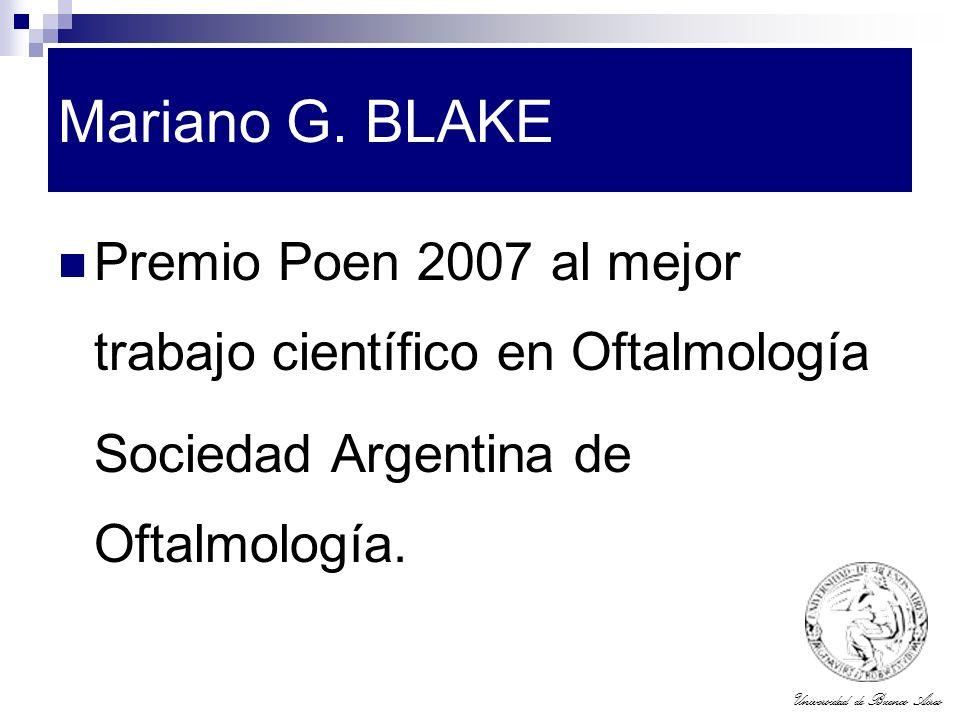 Universidad de Buenos Aires Mariano G. BLAKE Premio Poen 2007 al mejor trabajo científico en Oftalmología Sociedad Argentina de Oftalmología.