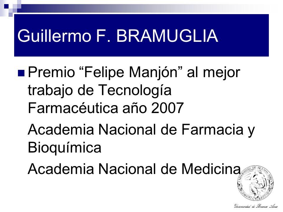 Universidad de Buenos Aires Guillermo F. BRAMUGLIA Premio Felipe Manjón al mejor trabajo de Tecnología Farmacéutica año 2007 Academia Nacional de Farm