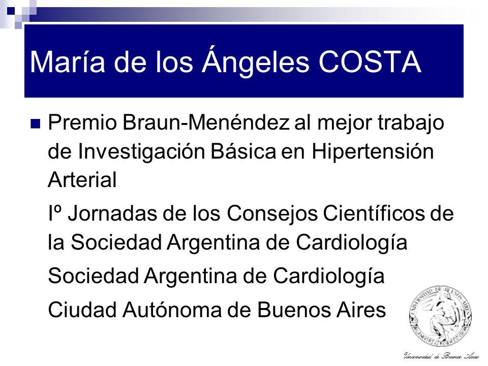 Universidad de Buenos Aires María de los Ángeles COSTA Premio Braun-Menéndez al mejor trabajo de Investigación Básica en Hipertensión Arterial Iº Jorn