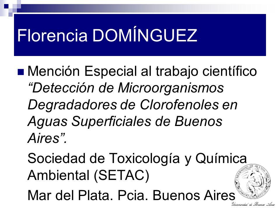 Universidad de Buenos Aires Florencia DOMÍNGUEZ Mención Especial al trabajo científico Detección de Microorganismos Degradadores de Clorofenoles en Ag