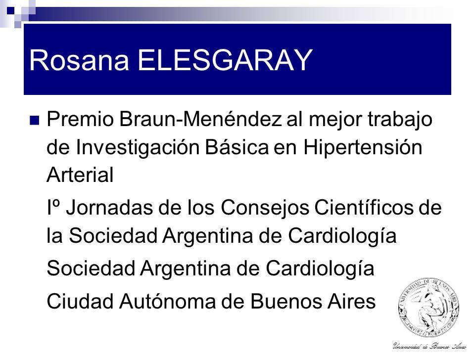 Universidad de Buenos Aires Rosana ELESGARAY Premio Braun-Menéndez al mejor trabajo de Investigación Básica en Hipertensión Arterial Iº Jornadas de lo