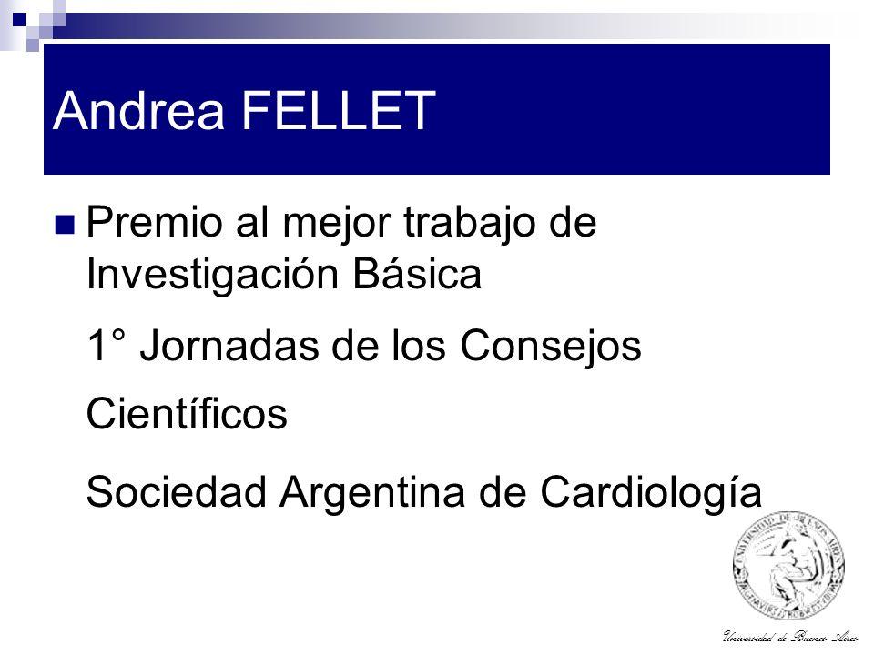 Universidad de Buenos Aires Andrea FELLET Premio al mejor trabajo de Investigación Básica 1° Jornadas de los Consejos Científicos Sociedad Argentina d