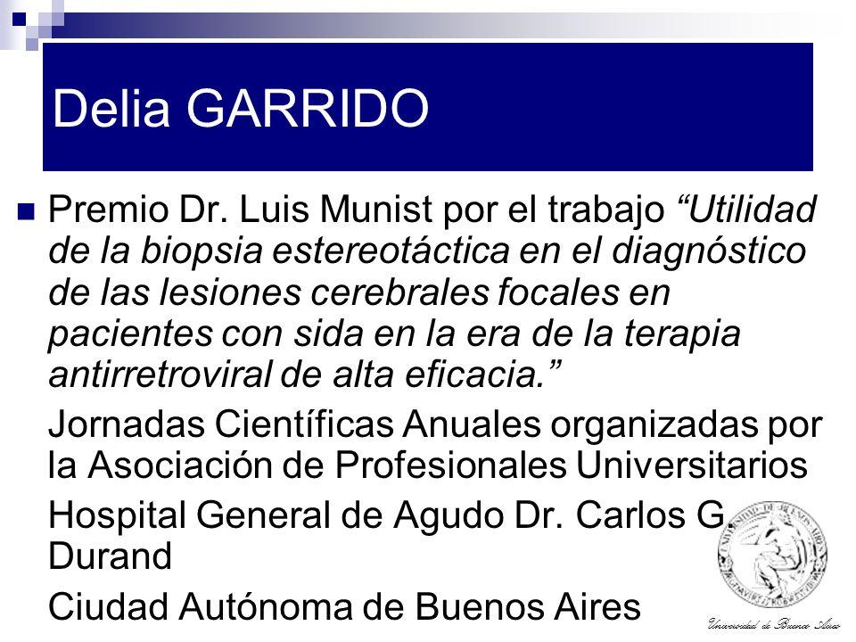 Universidad de Buenos Aires Delia GARRIDO Premio Dr. Luis Munist por el trabajo Utilidad de la biopsia estereotáctica en el diagnóstico de las lesione