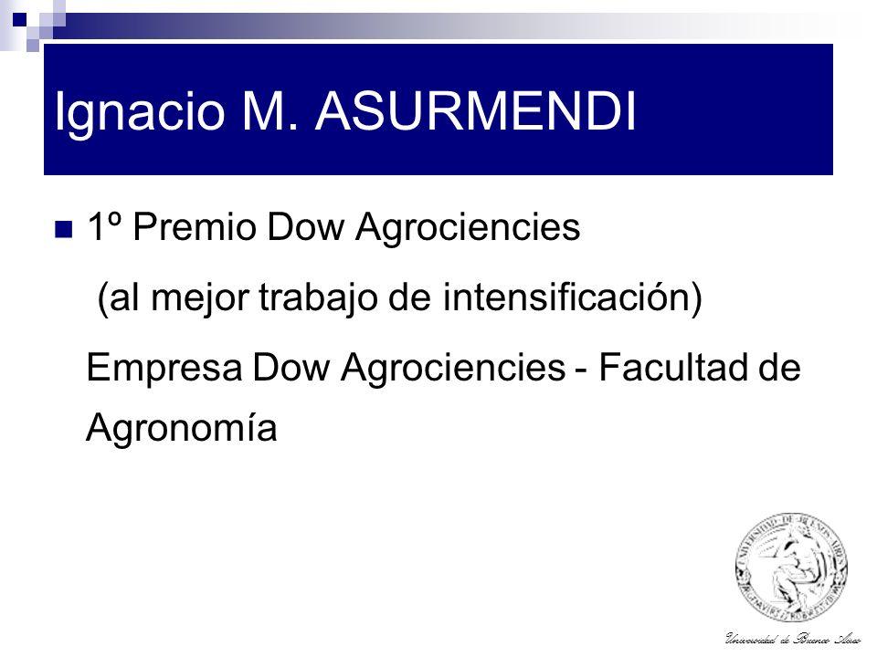 Universidad de Buenos Aires Ignacio M. ASURMENDI 1º Premio Dow Agrociencies (al mejor trabajo de intensificación) Empresa Dow Agrociencies - Facultad