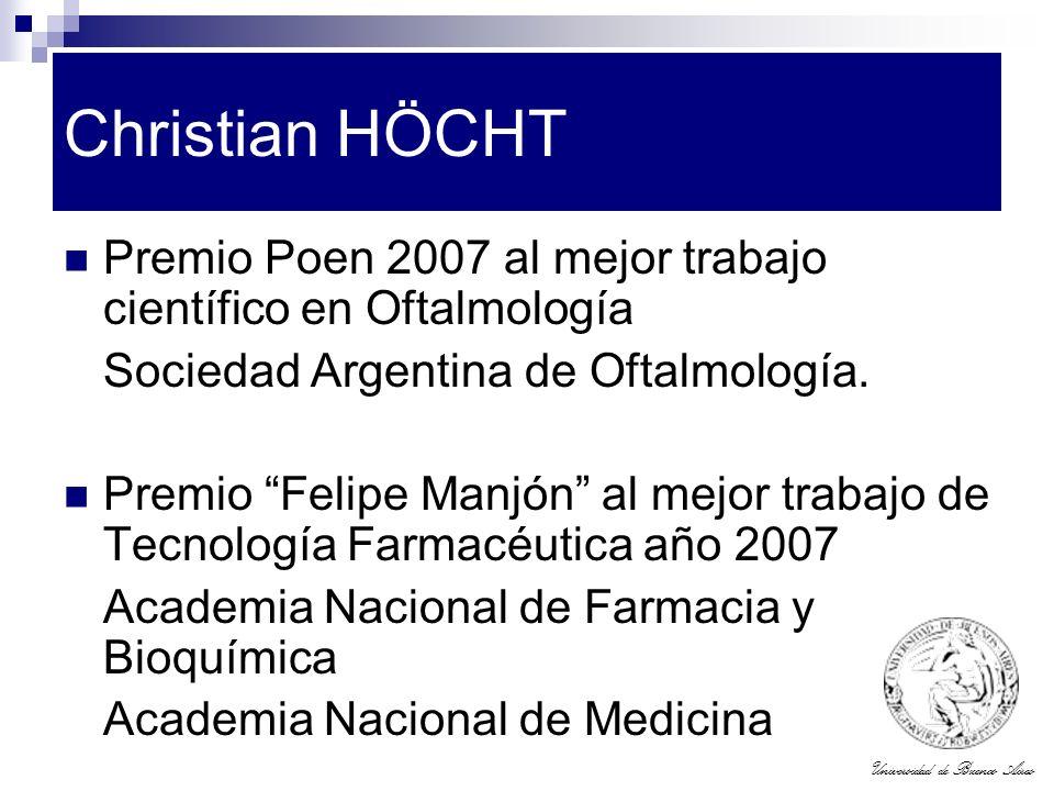 Universidad de Buenos Aires Christian HÖCHT Premio Poen 2007 al mejor trabajo científico en Oftalmología Sociedad Argentina de Oftalmología. Premio Fe