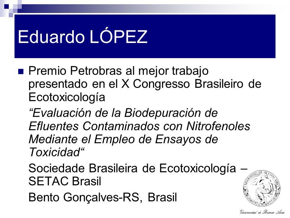 Universidad de Buenos Aires Eduardo LÓPEZ Premio Petrobras al mejor trabajo presentado en el X Congresso Brasileiro de Ecotoxicología Evaluación de la
