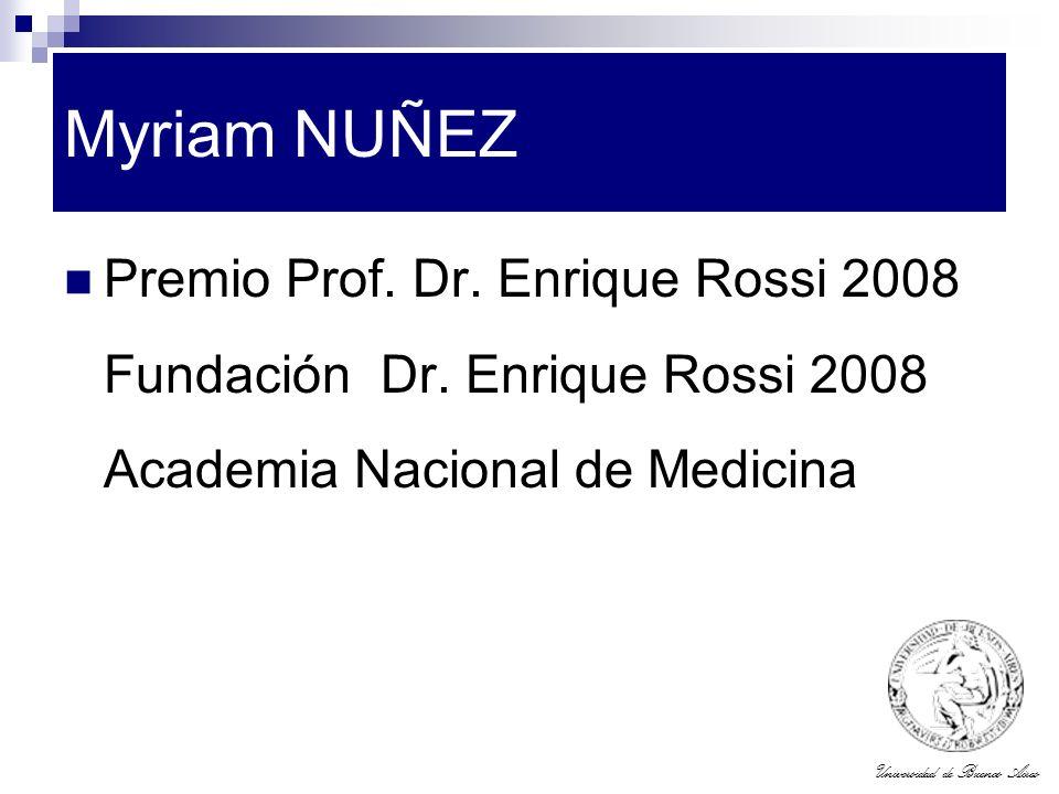 Universidad de Buenos Aires Myriam NUÑEZ Premio Prof. Dr. Enrique Rossi 2008 Fundación Dr. Enrique Rossi 2008 Academia Nacional de Medicina