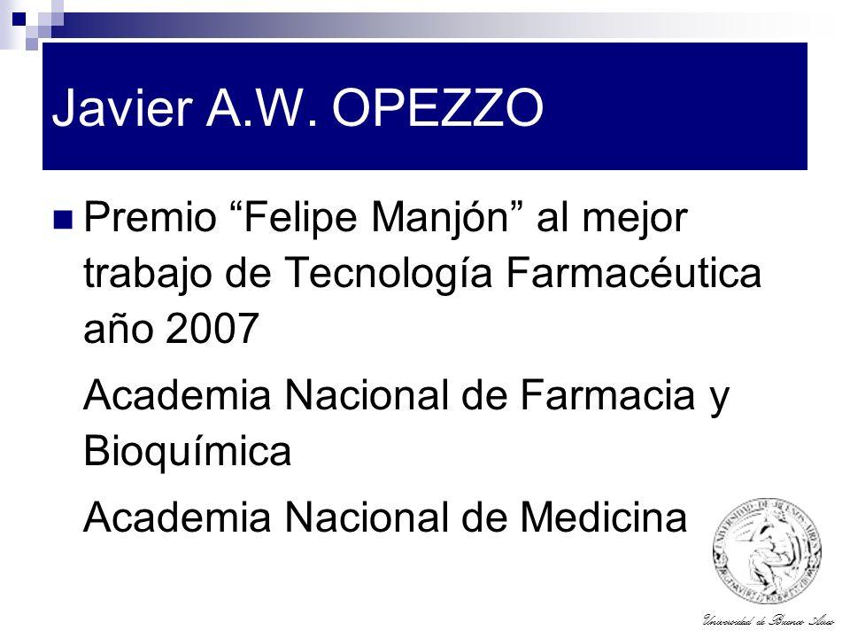 Universidad de Buenos Aires Javier A.W. OPEZZO Premio Felipe Manjón al mejor trabajo de Tecnología Farmacéutica año 2007 Academia Nacional de Farmacia