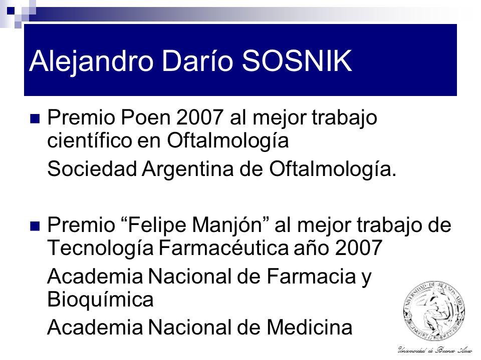 Universidad de Buenos Aires Alejandro Darío SOSNIK Premio Poen 2007 al mejor trabajo científico en Oftalmología Sociedad Argentina de Oftalmología. Pr