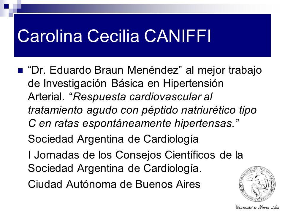 Universidad de Buenos Aires Carolina Cecilia CANIFFI Dr. Eduardo Braun Menéndez al mejor trabajo de Investigación Básica en Hipertensión Arterial. Res