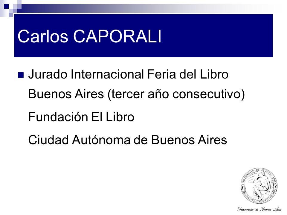 Universidad de Buenos Aires Carlos CAPORALI Jurado Internacional Feria del Libro Buenos Aires (tercer año consecutivo) Fundación El Libro Ciudad Autón