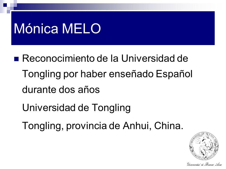 Universidad de Buenos Aires Mónica MELO Reconocimiento de la Universidad de Tongling por haber enseñado Español durante dos años Universidad de Tongli