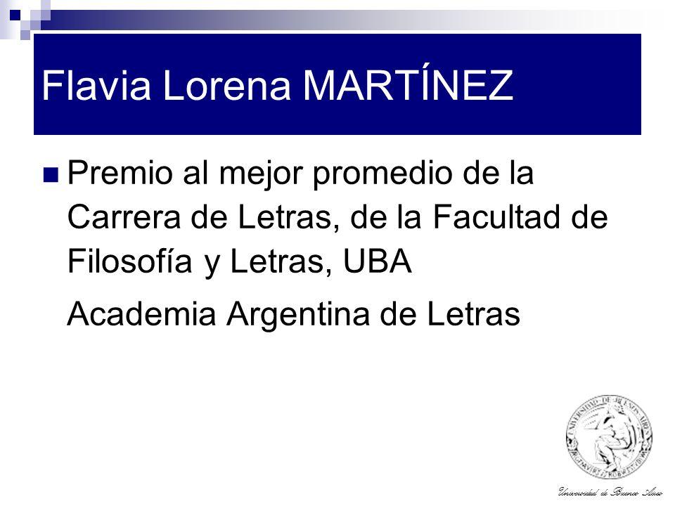 Universidad de Buenos Aires Flavia Lorena MARTÍNEZ Premio al mejor promedio de la Carrera de Letras, de la Facultad de Filosofía y Letras, UBA Academi