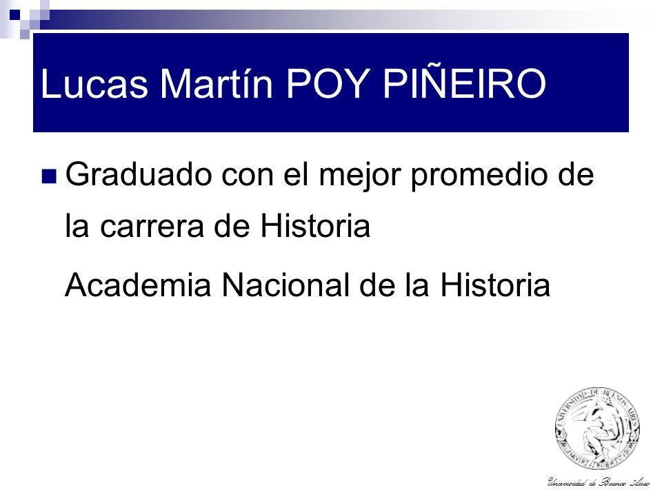 Universidad de Buenos Aires Lucas Martín POY PIÑEIRO Graduado con el mejor promedio de la carrera de Historia Academia Nacional de la Historia