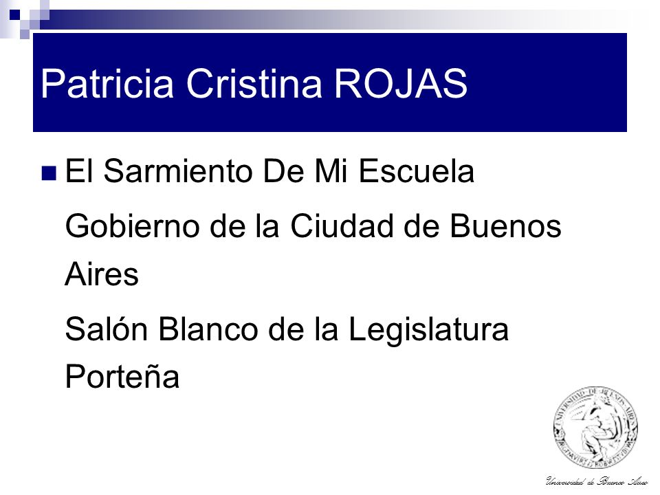 Universidad de Buenos Aires Patricia Cristina ROJAS El Sarmiento De Mi Escuela Gobierno de la Ciudad de Buenos Aires Salón Blanco de la Legislatura Po