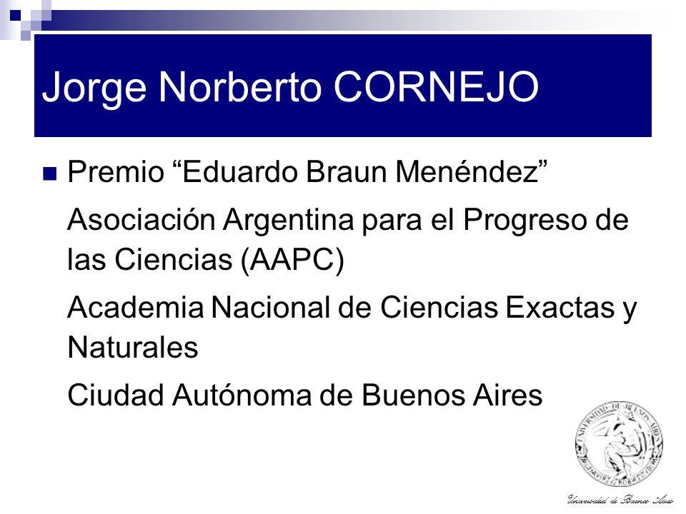 Universidad de Buenos Aires Jorge Norberto CORNEJO Premio Eduardo Braun Menéndez Asociación Argentina para el Progreso de las Ciencias (AAPC) Academia