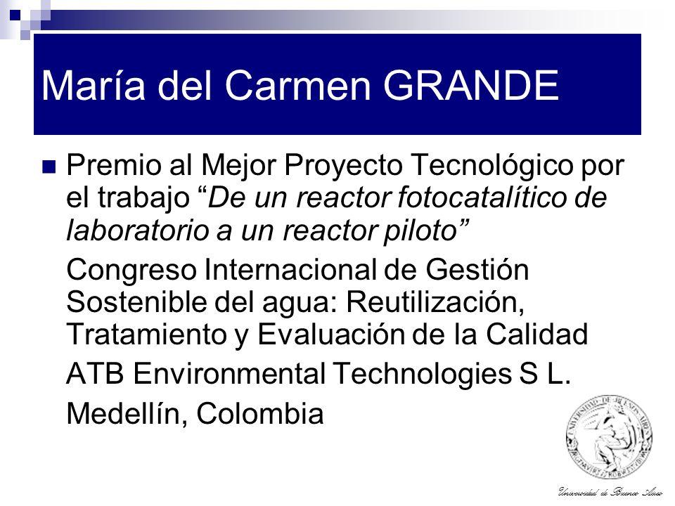 Universidad de Buenos Aires María del Carmen GRANDE Premio al Mejor Proyecto Tecnológico por el trabajo De un reactor fotocatalítico de laboratorio a