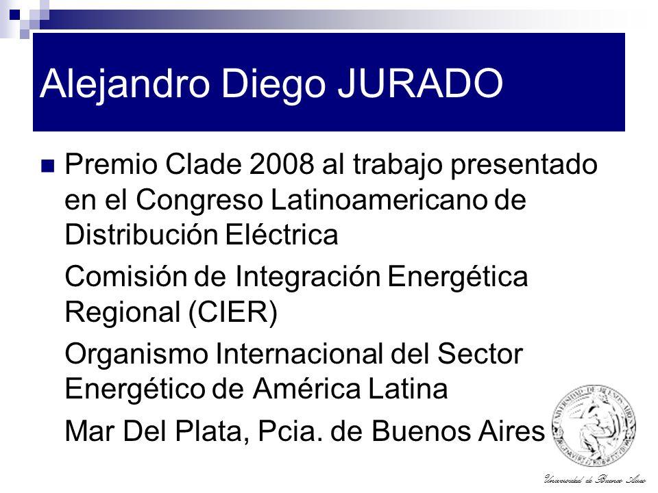Universidad de Buenos Aires Alejandro Diego JURADO Premio Clade 2008 al trabajo presentado en el Congreso Latinoamericano de Distribución Eléctrica Co