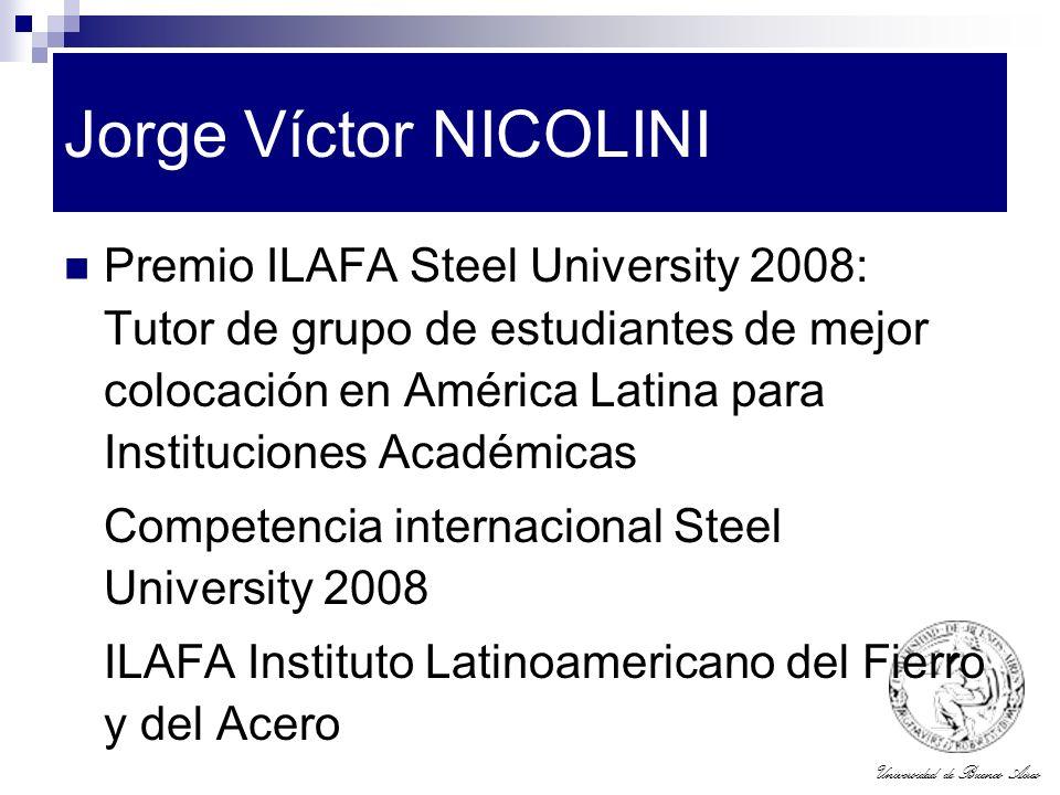 Universidad de Buenos Aires Jorge Víctor NICOLINI Premio ILAFA Steel University 2008: Tutor de grupo de estudiantes de mejor colocación en América Lat