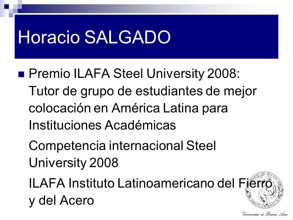 Universidad de Buenos Aires Horacio SALGADO Premio ILAFA Steel University 2008: Tutor de grupo de estudiantes de mejor colocación en América Latina pa