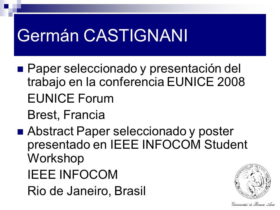 Universidad de Buenos Aires Germán CASTIGNANI Paper seleccionado y presentación del trabajo en la conferencia EUNICE 2008 EUNICE Forum Brest, Francia