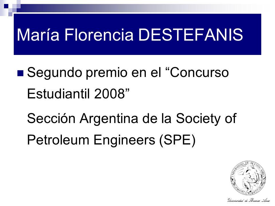 Universidad de Buenos Aires María Florencia DESTEFANIS Segundo premio en el Concurso Estudiantil 2008 Sección Argentina de la Society of Petroleum Eng