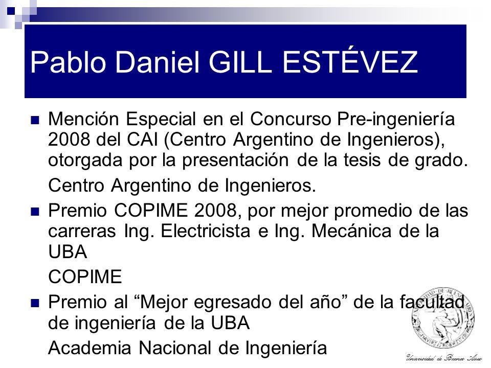 Universidad de Buenos Aires Pablo Daniel GILL ESTÉVEZ Mención Especial en el Concurso Pre-ingeniería 2008 del CAI (Centro Argentino de Ingenieros), ot