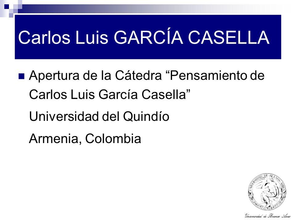 Universidad de Buenos Aires Carlos Luis GARCÍA CASELLA Apertura de la Cátedra Pensamiento de Carlos Luis García Casella Universidad del Quindío Armeni