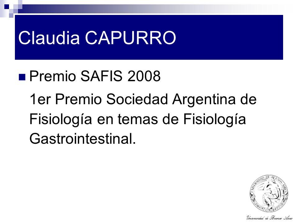 Universidad de Buenos Aires Claudia CAPURRO Premio SAFIS 2008 1er Premio Sociedad Argentina de Fisiología en temas de Fisiología Gastrointestinal.