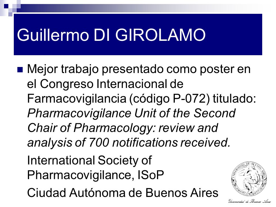 Universidad de Buenos Aires Guillermo DI GIROLAMO Mejor trabajo presentado como poster en el Congreso Internacional de Farmacovigilancia (código P-072