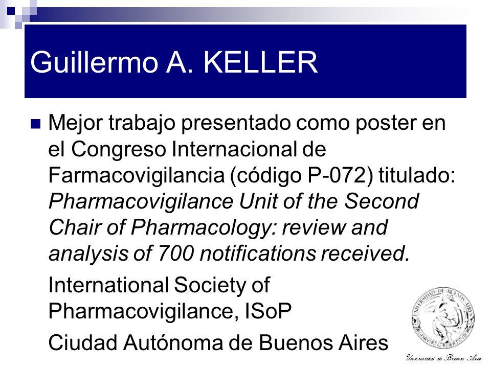 Universidad de Buenos Aires Guillermo A. KELLER Mejor trabajo presentado como poster en el Congreso Internacional de Farmacovigilancia (código P-072)