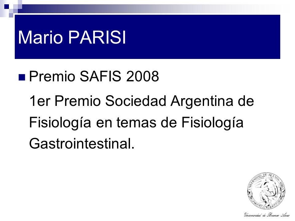 Universidad de Buenos Aires Mario PARISI Premio SAFIS 2008 1er Premio Sociedad Argentina de Fisiología en temas de Fisiología Gastrointestinal.