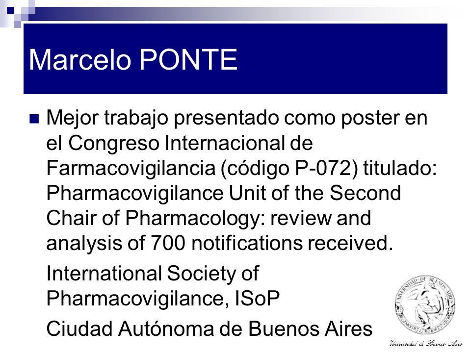 Universidad de Buenos Aires Marcelo PONTE Mejor trabajo presentado como poster en el Congreso Internacional de Farmacovigilancia (código P-072) titula