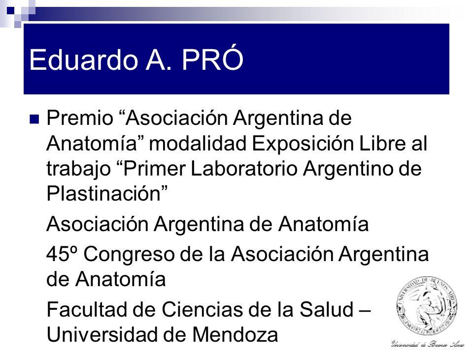 Universidad de Buenos Aires Eduardo A. PRÓ Premio Asociación Argentina de Anatomía modalidad Exposición Libre al trabajo Primer Laboratorio Argentino