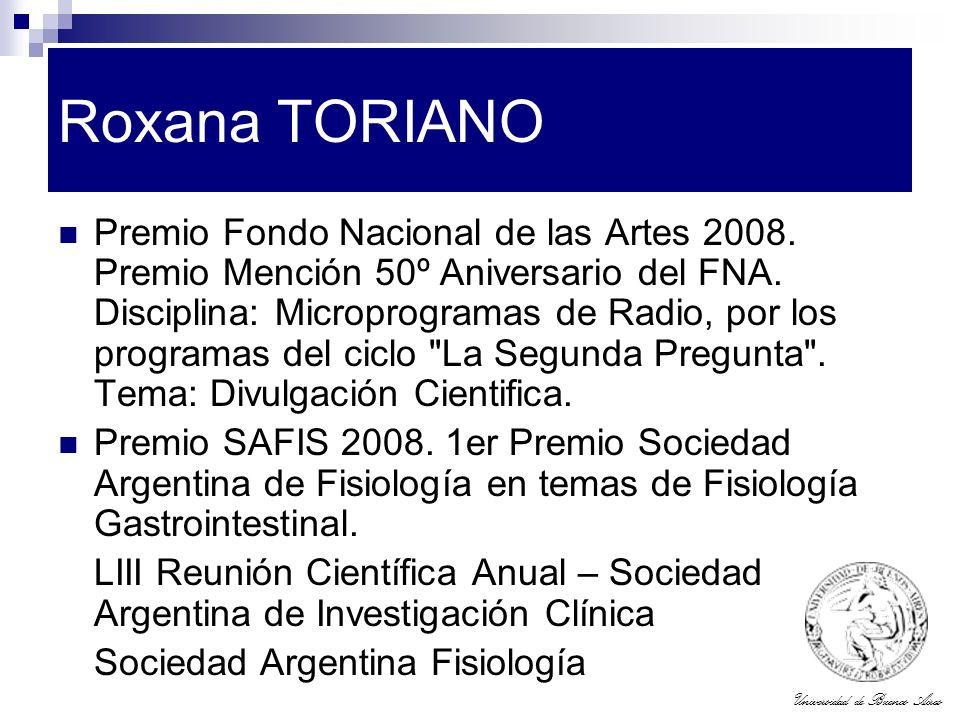 Universidad de Buenos Aires Roxana TORIANO Premio Fondo Nacional de las Artes 2008. Premio Mención 50º Aniversario del FNA. Disciplina: Microprogramas