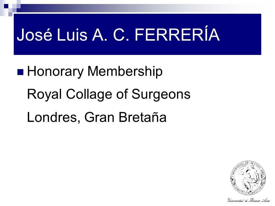 Universidad de Buenos Aires José Luis A. C. FERRERÍA Honorary Membership Royal Collage of Surgeons Londres, Gran Bretaña