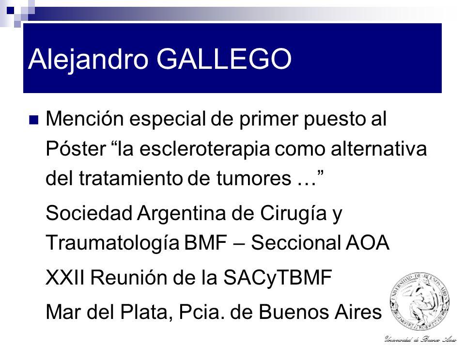 Universidad de Buenos Aires Alejandro GALLEGO Mención especial de primer puesto al Póster la escleroterapia como alternativa del tratamiento de tumore