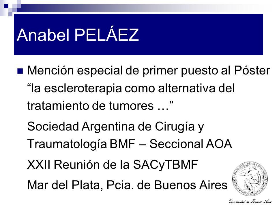 Universidad de Buenos Aires Anabel PELÁEZ Mención especial de primer puesto al Póster la escleroterapia como alternativa del tratamiento de tumores …
