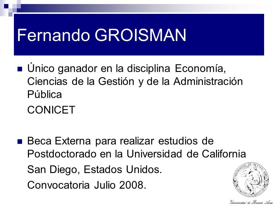 Universidad de Buenos Aires Fernando GROISMAN Único ganador en la disciplina Economía, Ciencias de la Gestión y de la Administración Pública CONICET B
