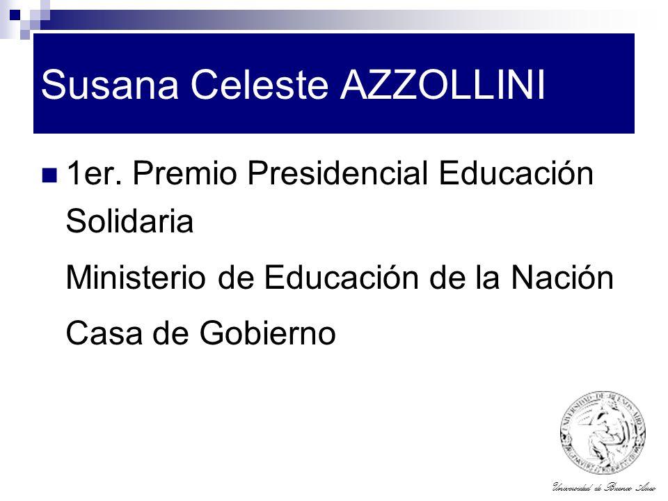 Universidad de Buenos Aires Susana Celeste AZZOLLINI 1er. Premio Presidencial Educación Solidaria Ministerio de Educación de la Nación Casa de Gobiern
