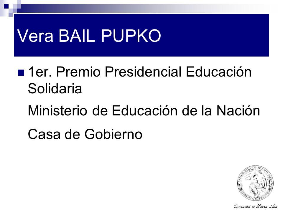 Universidad de Buenos Aires Vera BAIL PUPKO 1er. Premio Presidencial Educación Solidaria Ministerio de Educación de la Nación Casa de Gobierno